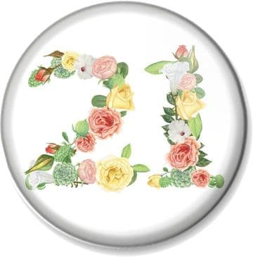 21st Birthday Pin Button Badge or Magnet - Floral Numbers - 21 Years Old Gift / Present