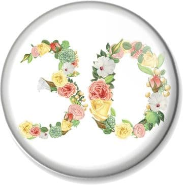 30th Birthday Pin Button Badge or Magnet - Floral Numbers - 30 Years Old Gift / Present
