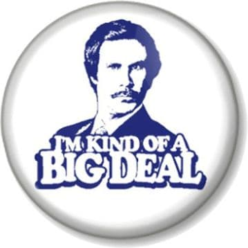 ANCHORMAN - I'M KIND OF A BIG DEAL Pinback Button Badge - Ron Burgundy Will Ferrell Movie