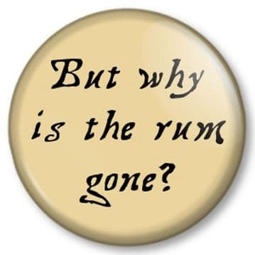 But why is the rum gone? Pin Button Badge Pirates of the Caribbean Movie Captain Jack Sparrow Quote