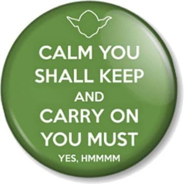 CALM YOU SHALL KEEP AND CARRY ON YOU MUST Pinback Button Badge Star Wars Yoda Jedi