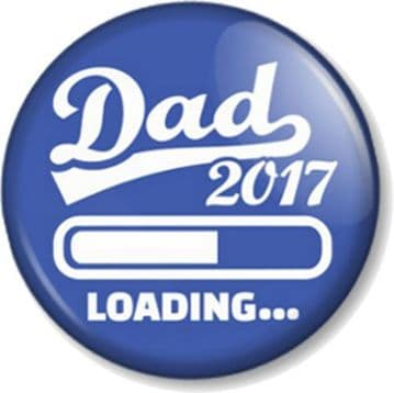"""DAD 2017 LOADING 25mm 1"""" Pin Button Badge Newborn Baby on the way Parent to be"""