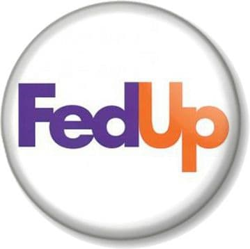 Fed Up Pinback Button Badge Novelty Humour Funny Message Fed Ex spoof skit FedEx Couriers