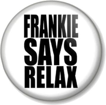 FRANKIE SAYS RELAX Pinback Button Badge Goes to Hollywood T-shirt Design 1980s Pop Music Slogan