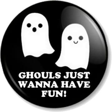 GHOULS JUST WANNA HAVE FUN! Pinback Button Badge Halloween Humour Funny Cute