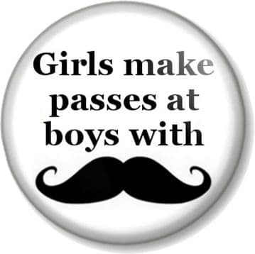 Girls make passes at boys with Moustaches Pinback Button Badge Movember Tash