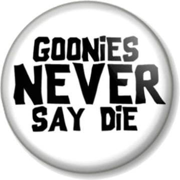GOONIES NEVER SAY DIE! Pinback Button Badge Cult Movie Chunk Sloth Retro White