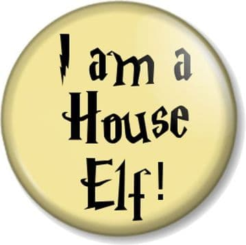 I am a House Elf! Pinback Button Badge Harry Potter J K Rowling Dobby Funny