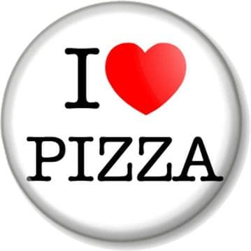 I Love / Heart PIZZA Button Badge Novelty Humour Fun Favourite Food