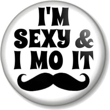 I'M SEXY AND I MO IT Pinback Button Badge Movember Moustache Tash LMFAO Sexy and I know it