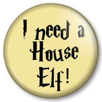 I need a House Elf! Pinback Button Badge Harry Potter J K Rowling Dobby Fun