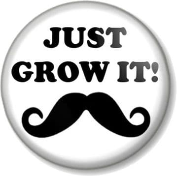 JUST GROW IT! Pinback Button Badge Movember Moustache Tash Novelty Hipster