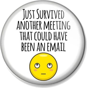 Just survived another meeting that should have been an email Pin Button Badge Magnet Mirror