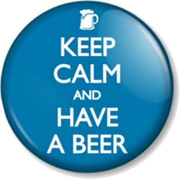 KEEP CALM AND HAVE A BEER Pin Button Badge Lager Booze Drinking Humour