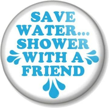 Save Water Shower With A Friend (V2) Pin Button Badge or Magnet - Hosepipe Ban Shortage Heatwave