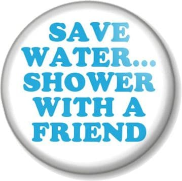 Save Water... Shower With A Friend Pin Button Badge or Magnet - Hosepipe Ban Water Shortage Heatwave