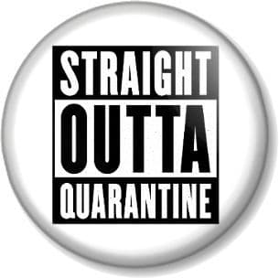 STRAIGHT OUTTA QUARANTINE Pinback Button Badge Lockdown Coronavirus Covid-19 (1)