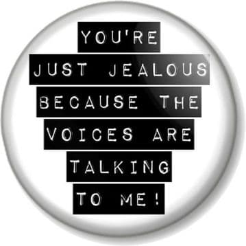 YOU'RE JUST JEALOUS BECAUSE THE VOICES ARE TALKING TO ME Pinback Button Badge