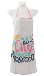 Don't Blame the chef Blame the Prosecco Apron
