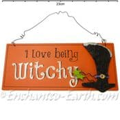 I Love Being Witchy - Sign/Plaque