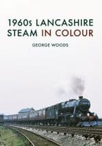 1960s LANCASHIRE STEAM IN COLOUR ISBN: 9781445668086