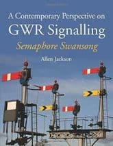 A CONTEMPORARY PERSPECTIVE GWR SIGNALLING: SEMAPHORE SWANSONG ISBN 9781847979490