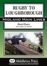 RUGBY TO LOUGHBOROUGH (Midland Main Lines) ISBN: 9781908174123